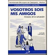 Vosotros sois mis amigos - guía del catequista: Historia de la salvación (Catecumenado infantil)