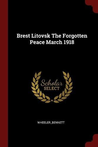 Brest Litovsk The Forgotten Peace March 1918