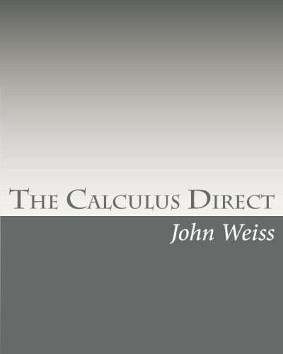 The Calculus Direct: An intuitively Obvious Approach to a Basic Understanding of the Calculus for the Casual Observer: Volume 1 por John Weiss