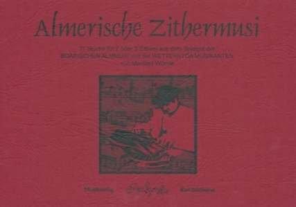 ALMERISCHE ZITHERMUSI - arrangiert für Zither - (für zwei - drei Instrumente) [Noten / Sheetmusic] Komponist: WOERNLE MANFRED