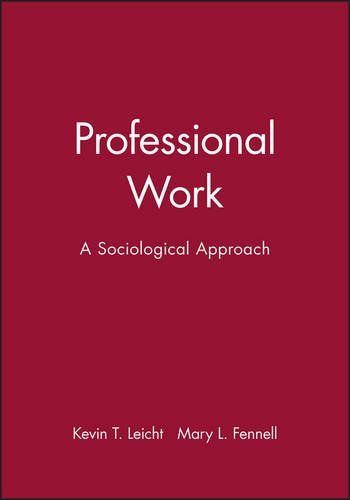 Professional Work: A Sociological Approach by Kevin T. Leicht (2011-06-15)