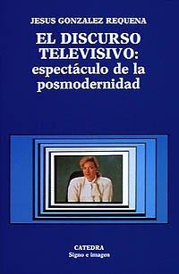 El discurso televisivo: espectáculo de la posmodernidad (Signo E Imagen) por Jesús González Requena