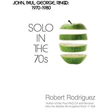 [Solo in the 70s: John, Paul, George, Ringo: 1970-1980] (By: Robert Rodriguez) [published: December, 2013]
