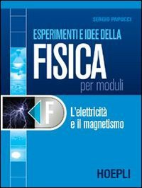 Esperimenti e idee della fisica per moduli. Modulo F: L'elettricità e il magnetismo. Per le Scuole superiori