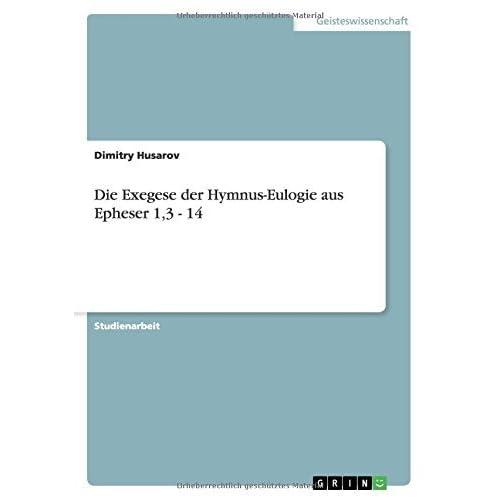 Die Exegese der Hymnus-Eulogie aus Epheser 1,3 - 14 by Dimitry Husarov (2014-07-09)