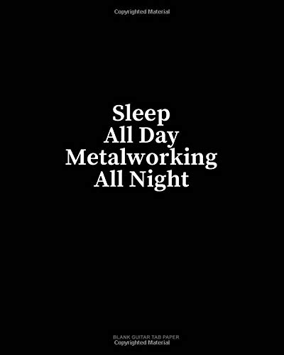 Sleep All Day Metalworking All Night: Blank Guitar Tab Paper por Minkyo Press