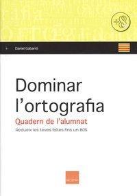 Dominar l'ortografia. Quadern de l'alumnat : Redueix les teves faltes fins a un 80 por Daniel Gabarró Berbegal