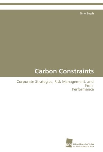 Carbon Constraints: Corporate Strategies, Risk Management, and Firm Performance