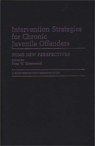 Intervention Strategies for Chronic Juvenile Offenders: Some New Perspectives (Contributions in Criminology & Penology)