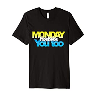 Monday hates you too - Funny T-shirt