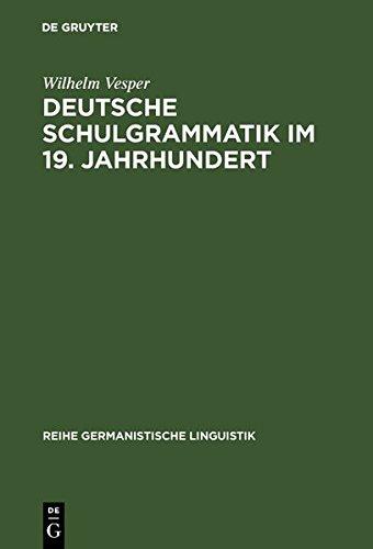 Deutsche Schulgrammatik im 19. Jahrhundert: Zur Begründung einer historisch-kritischen Sprachdidaktik (Reihe Germanistische Linguistik)