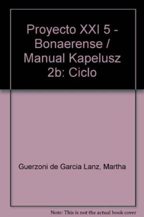 Proyecto XXI 5 - Bonaerense/Manual Kapelusz 2b: Ciclo