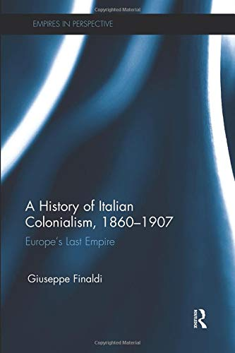 A History of Italian Colonialism, 1860–1907 (Empires in Perspective)
