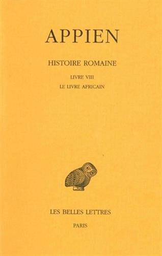 Histoire romaine. Tome IV, Livre VIII : Le Livre africain par  Appien