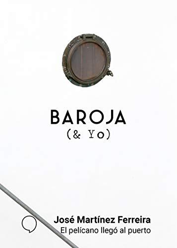 El pelícano llegó al puerto (BAROJA & YO)