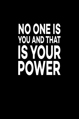 No One Is You And That Is Your Power: Great Gift Idea With Funny Saying On Cover, For Coworkers (100 Pages, Lined Blank 6
