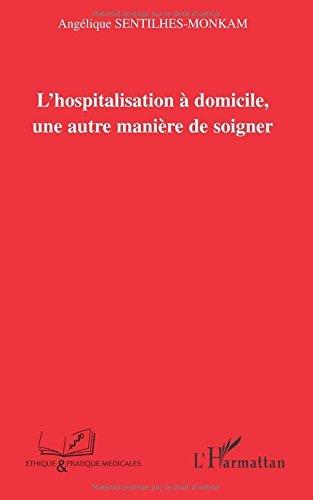 L'hospitalisation à domicile, une autre manière de soigner (Pratique et Ethique médicales) par Angélique Sentilhes-Monkam