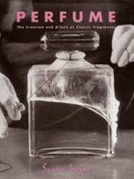Perfume: The Creation and Allure of Classic Fragrances por Susan Irvine