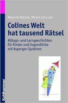 Colines Welt hat tausend RŠtsel: Alltags- und Lerngeschichten fŸr Kinder und Jugendliche mit Asperger-Syndrom ( 19. MŠrz 2009 )