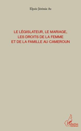 Le législateur, le mariage, les droits de la femme et de la famille au Cameroun