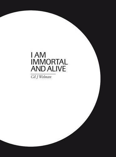 Gil J. Wolman: I am Immortal and Alive by Frederic Acquaviva (2010-05-20)