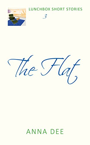 The Flat (LUNCHBOX SHORT STORIES Book 3) by [Dee, Anna]