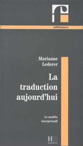 LA TRADUCTION AUJOURD'HUI. : Le modle interprtatif
