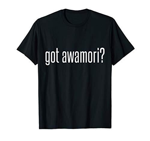 Cool Got Awamori Shirt Funny Japanese Liquor T-Shirt
