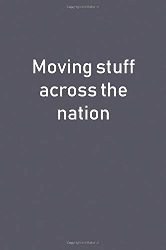 Moving Stuff Across The Nation: Lined Notebook