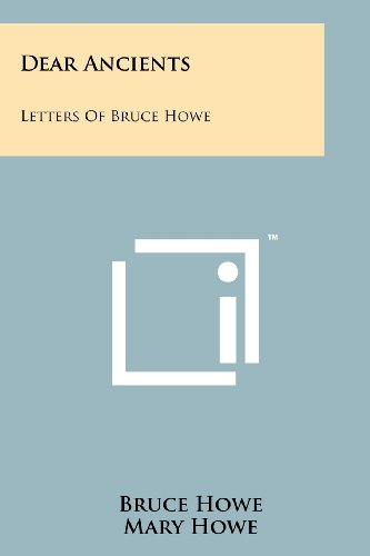 Dear Ancients: Letters of Bruce Howe