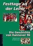 Hardy Grüne: Festtage an der Leine. Die Geschichte von Hannover 96