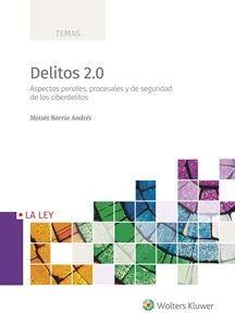 Delitos 2.0. Aspectos penales, procesales y de seguridad de los ciberdelitos (TEMAS) por MOISÉS BARRIO ANDRÉS