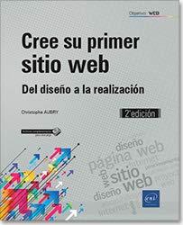 diseño de paginas web y posicionamiento: Cree su primer sitio web. Del diseño a la realización - 2ª edición