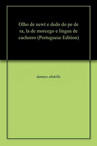 Olho de newt e dedo do pe de ra, la de morcego e lingua de cachorro (Portuguese Edition)