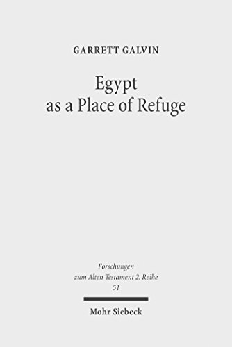 Egypt as a Place of Refuge (Forschungen zum Alten Testament. 2. Reihe Book 51) (English Edition)