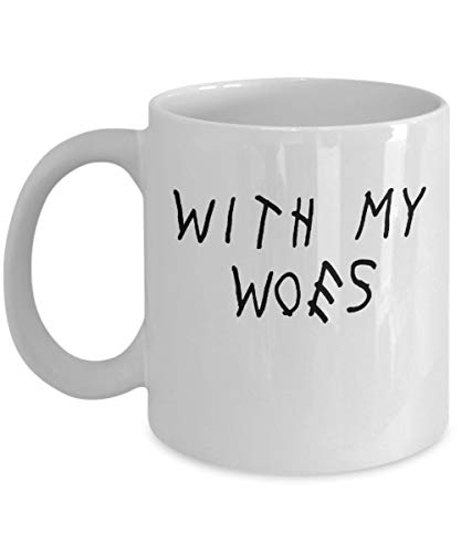 With My Woes Drake Coffee Mug (White) 11oz If You're Reading This It's Too Late Funny Drake 6 God Gift Merchandise Paraphernalia