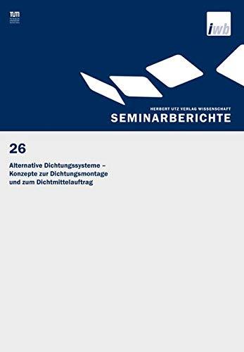 Alternative Dichtungssysteme - Konzepte zur Dichtungsmontage und zum Dichtmittelauftrag (IWB Seminarberichte)
