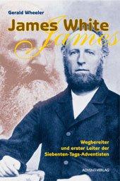 James White : Wegbereiter und erster Leiter der Siebenten-Tags-Adventisten - James White <dt.>