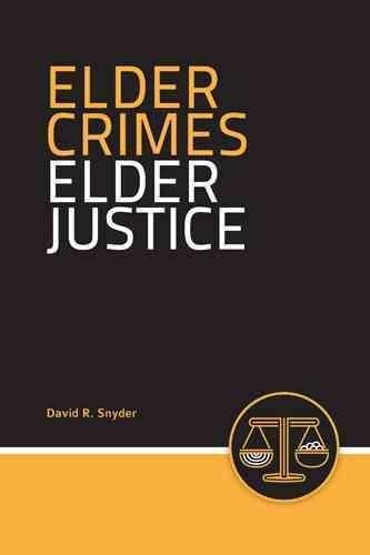 [(Elder Crimes Elder Justice)] [By (author) David R. Snyder] published on (September, 2015)