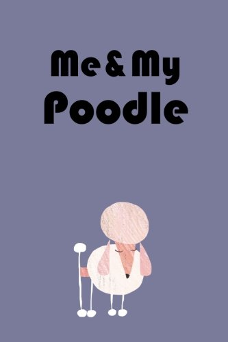 Me & My Poodle (6x9 lined writing notebook, 120 pages, purple): Living Life with My Poodle (Standard-clipper)