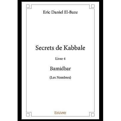 Secrets de Kabbale - Livre 4 : Bamidbar (Les Nombres) (Collection Classique / Edilivre)