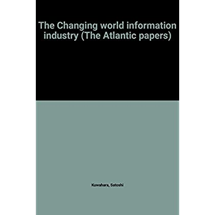 The Changing world information industry (The Atlantic papers)