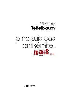Je ne suis pas antisémite, mais... par Viviane Teitelbaum-Hirsch