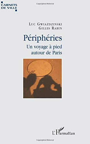 Périphéries : Un voyage à pied autour de Paris par Luc Gwiazdzinski