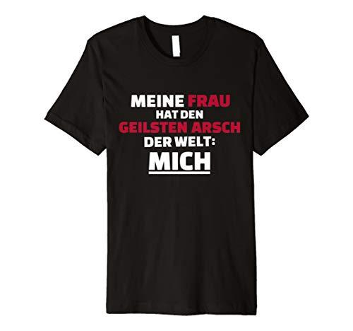 Herren Meine Frau hat den geilsten Arsch der Welt: Mich! T-Shirt