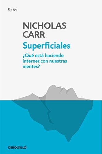 Superficiales: ¿Qué está haciendo Internet con nuestras mentes? (ENSAYO-ACTUALIDAD) por Nicholas Carr