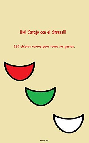 Al Carajo con el Stress: 365 Chistes Para Todos los Gustos