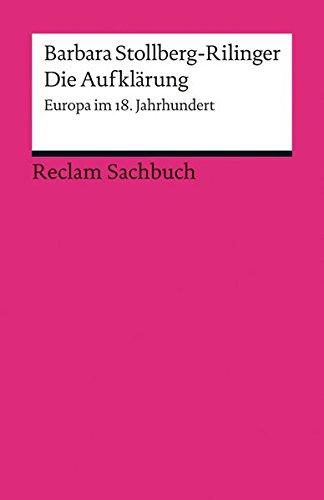 Die Aufklärung: Europa im 18. Jahrhundert (Reclams Universal-Bibliothek)