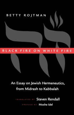 [(Black Fire on White Fire : An Essay on Jewish Hermeneutics, from Midrash to Kabbalah)] [By (author) Betty Rojtman ] published on (February, 1998)
