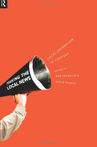 Making the Local News: Local Journalism in Context by Bob Franklin (1998-07-05)